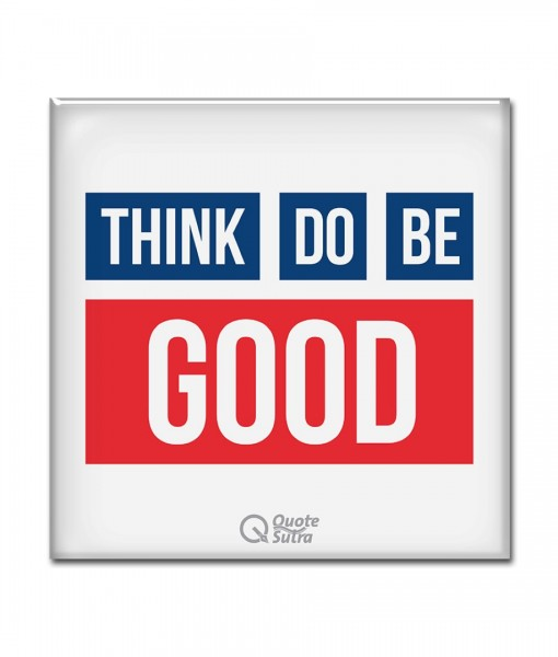 Think Good Do Good Be Good Magnet