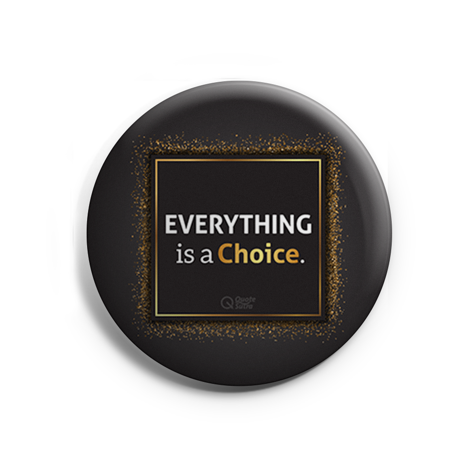 Everything is a Choice Badge